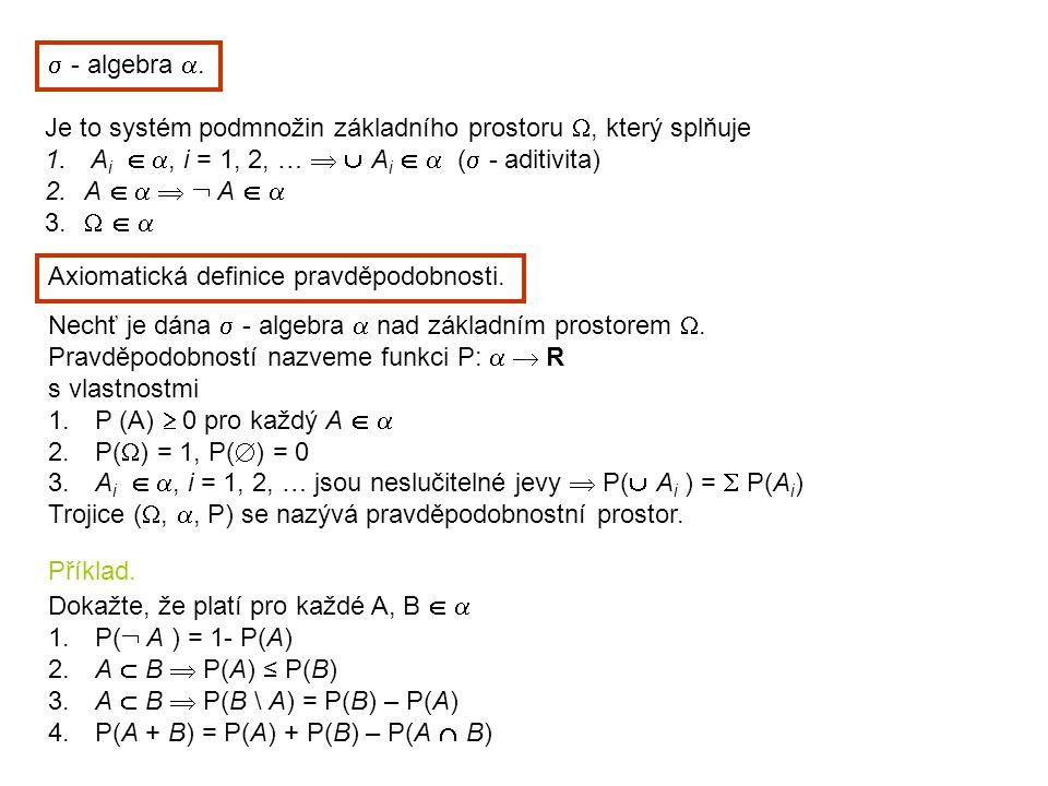  - algebra . Je to systém podmnožin základního prostoru , který splňuje 1. A i  , i = 1, 2, …   A i   (  - aditivita) 2.A     A   3. 