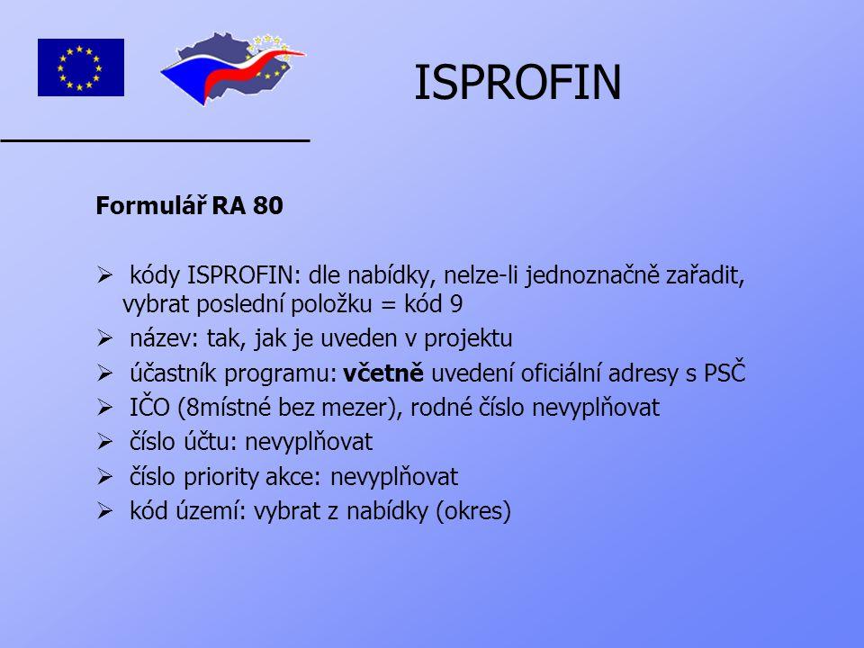 ISPROFIN Formulář RA 80  kódy ISPROFIN: dle nabídky, nelze-li jednoznačně zařadit, vybrat poslední položku = kód 9  název: tak, jak je uveden v proj