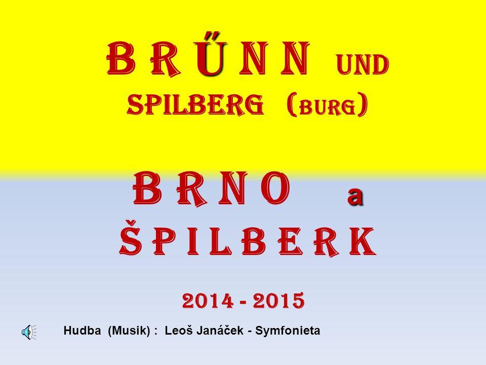 2014 - 2015 Ű B r Ű n n und SPILBERG ( Burg ) a B r n o a Š P I L B E R K Hudba (Musik) : Leoš Janáček - Symfonieta