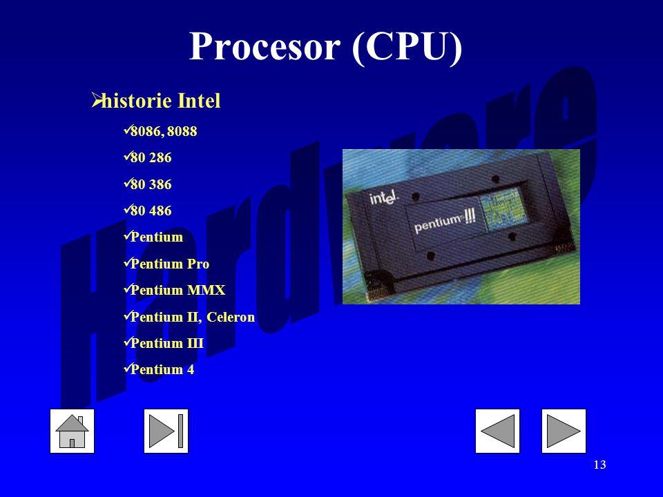 13 Procesor (CPU)  historie Intel 8086, 8088 80 286 80 386 80 486 Pentium Pentium Pro Pentium MMX Pentium II, Celeron Pentium III Pentium 4