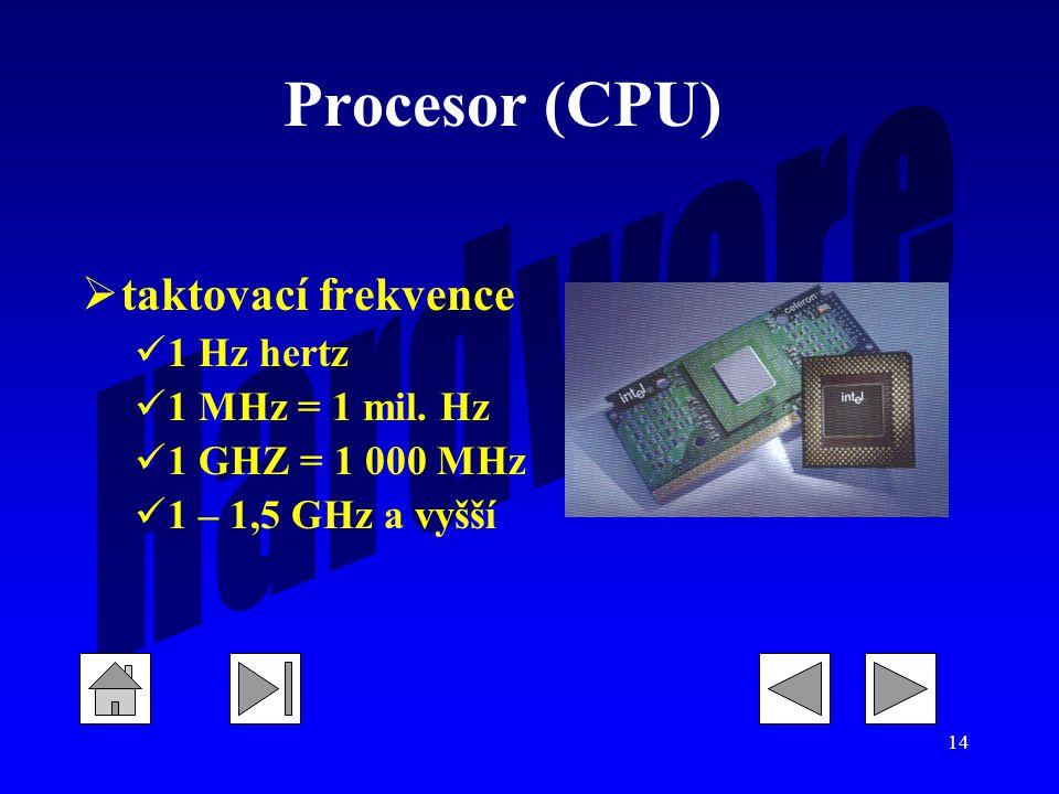 14  taktovací frekvence 1 Hz hertz 1 MHz = 1 mil.