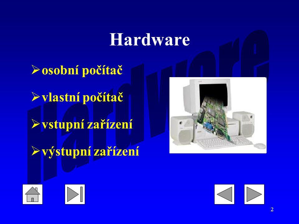 2 Hardware  osobní počítač  vlastní počítač  vstupní zařízení  výstupní zařízení