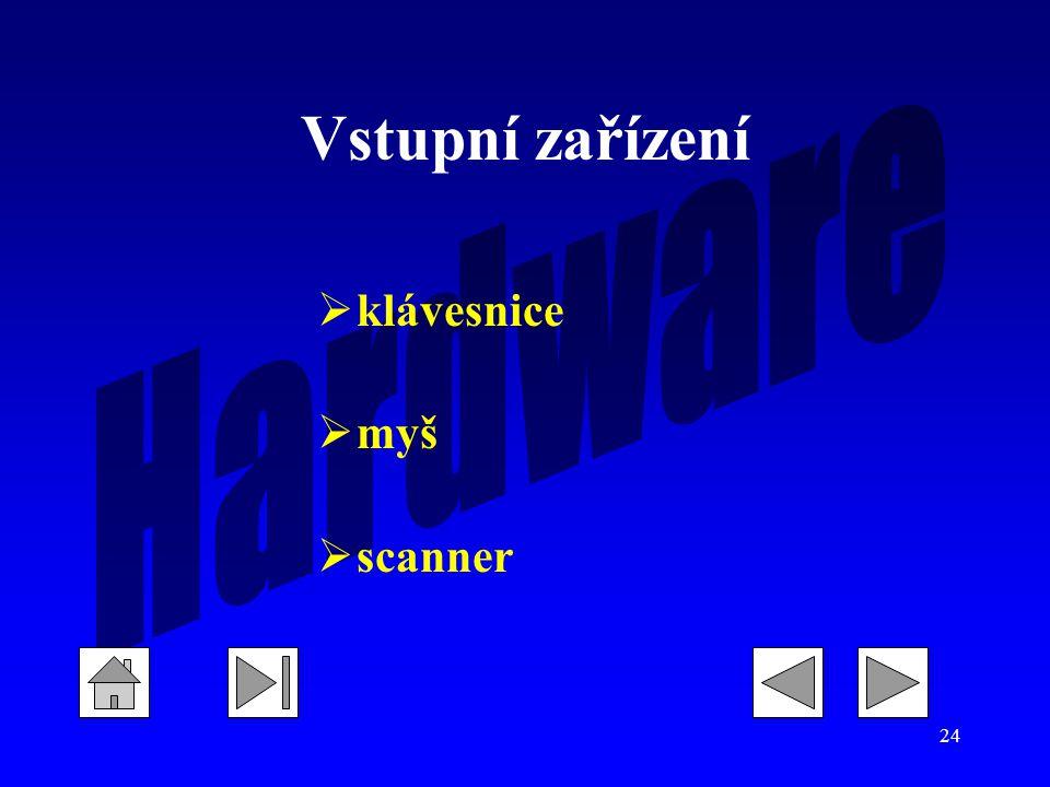 24 Vstupní zařízení  klávesnice  myš  scanner