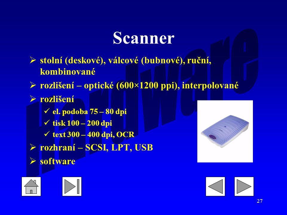 27 Scanner  stolní (deskové), válcové (bubnové), ruční, kombinované  rozlišení – optické (600×1200 ppi), interpolované  rozlišení el.