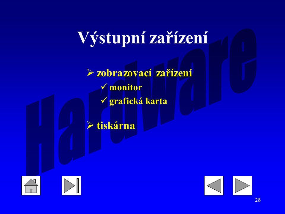 28 Výstupní zařízení  zobrazovací zařízení monitor grafická karta  tiskárna