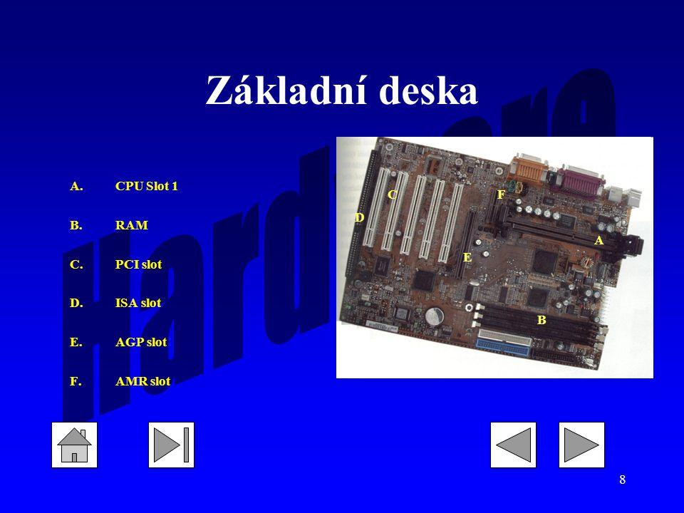 8 Základní deska A.CPU Slot 1 B.RAM C.PCI slot D.ISA slot E.AGP slot F.AMR slot C D A B E F