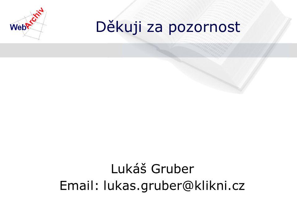 Děkuji za pozornost Lukáš Gruber Email: lukas.gruber@klikni.cz