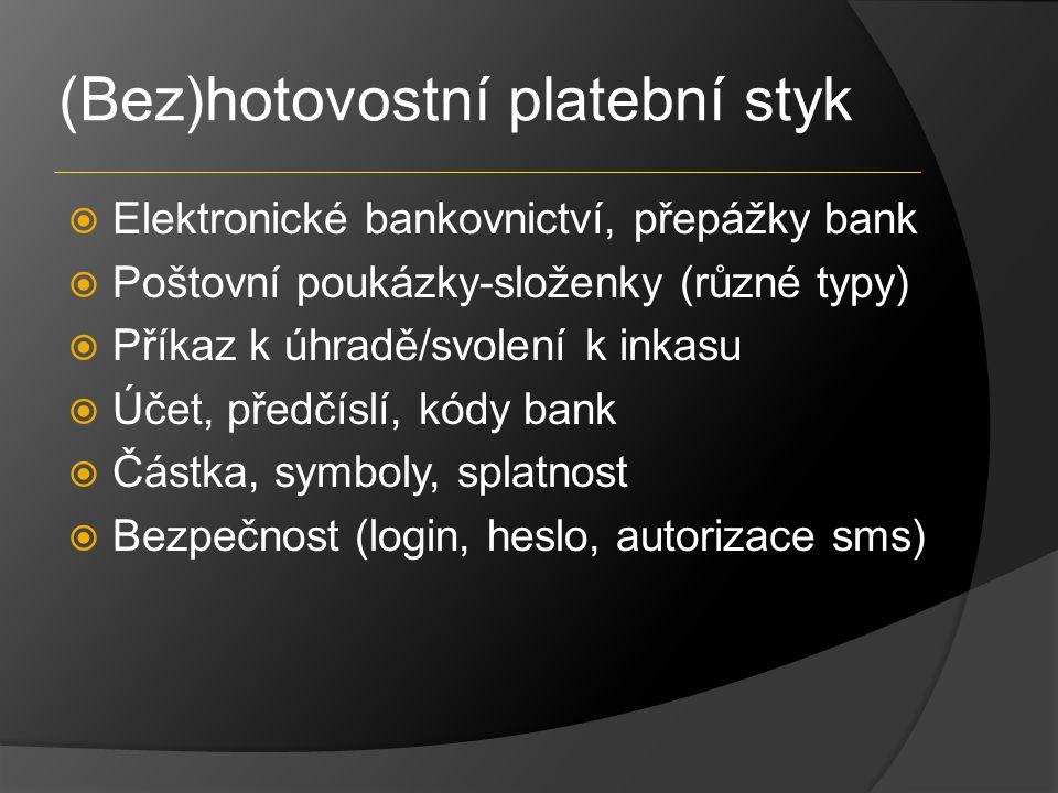 (Bez)hotovostní platební styk  Elektronické bankovnictví, přepážky bank  Poštovní poukázky-složenky (různé typy)  Příkaz k úhradě/svolení k inkasu  Účet, předčíslí, kódy bank  Částka, symboly, splatnost  Bezpečnost (login, heslo, autorizace sms)