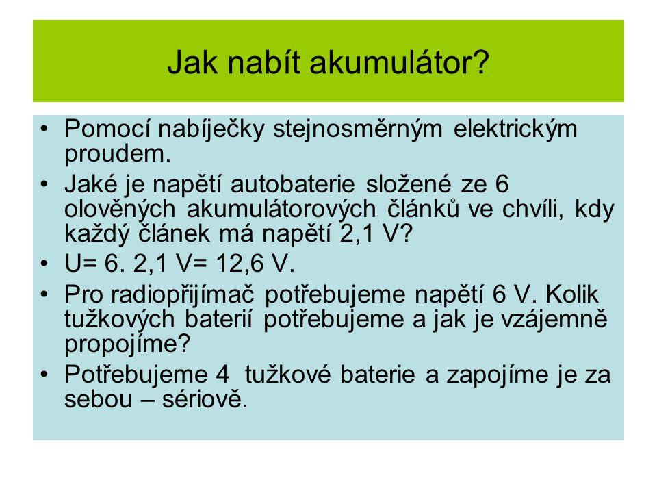 Jak nabít akumulátor? Pomocí nabíječky stejnosměrným elektrickým proudem. Jaké je napětí autobaterie složené ze 6 olověných akumulátorových článků ve