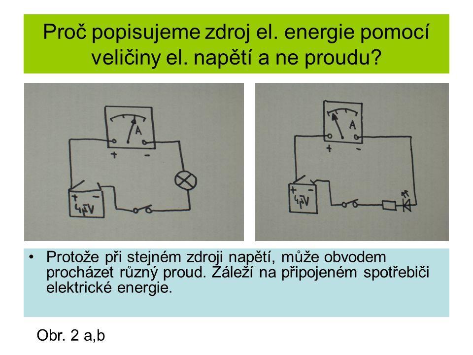 Proč popisujeme zdroj el. energie pomocí veličiny el. napětí a ne proudu? Protože při stejném zdroji napětí, může obvodem procházet různý proud. Zálež