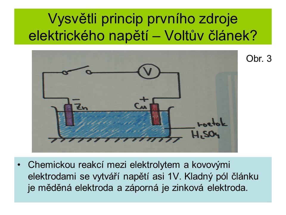 Vysvětli princip prvního zdroje elektrického napětí – Voltův článek? Chemickou reakcí mezi elektrolytem a kovovými elektrodami se vytváří napětí asi 1