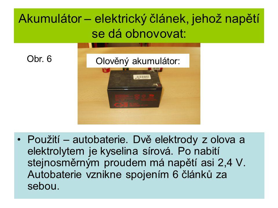 Akumulátor – elektrický článek, jehož napětí se dá obnovovat: Použití – autobaterie. Dvě elektrody z olova a elektrolytem je kyselina sírová. Po nabit