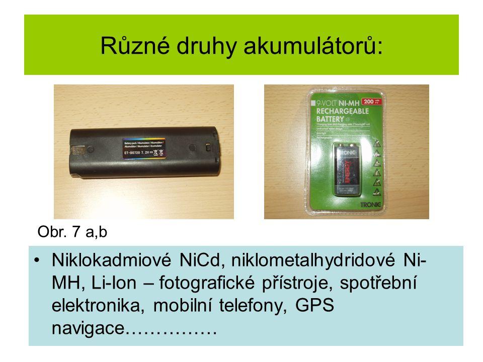Různé druhy akumulátorů: Niklokadmiové NiCd, niklometalhydridové Ni- MH, Li-Ion – fotografické přístroje, spotřební elektronika, mobilní telefony, GPS