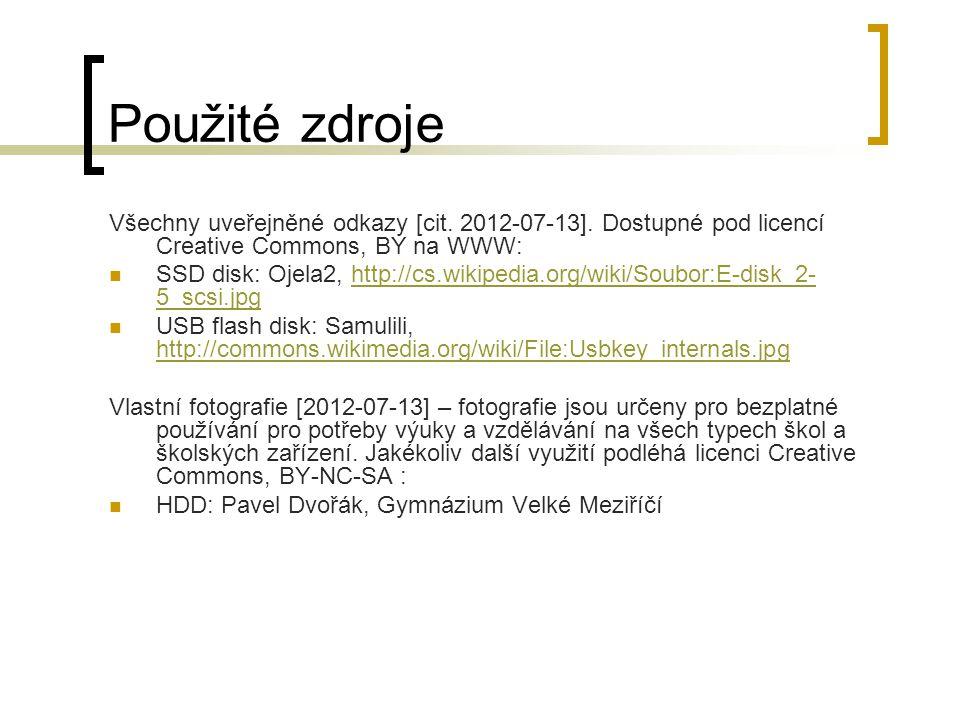 Použité zdroje Všechny uveřejněné odkazy [cit. 2012-07-13]. Dostupné pod licencí Creative Commons, BY na WWW: SSD disk: Ojela2, http://cs.wikipedia.or