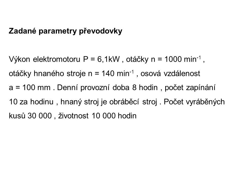 Zadané parametry převodovky Výkon elektromotoru P = 6,1kW, otáčky n = 1000 min -1, otáčky hnaného stroje n = 140 min -1, osová vzdálenost a = 100 mm.