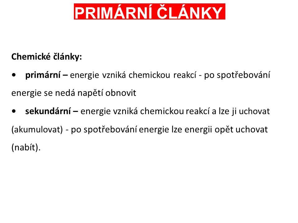 Chemické články: primární – energie vzniká chemickou reakcí - po spotřebování energie se nedá napětí obnovit sekundární – energie vzniká chemickou rea