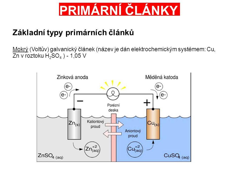 PRIMÁRNÍ ČLÁNKY Základní typy primárních článků Mokrý (Voltův) galvanický článek (název je dán elektrochemickým systémem: Cu, Zn v roztoku H 2 SO 4 ) - 1,05 V