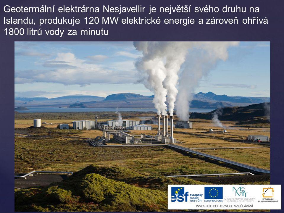 Geotermální elektrárna Nesjavellir je největší svého druhu na Islandu, produkuje 120 MW elektrické energie a zároveň ohřívá 1800 litrů vody za minutu