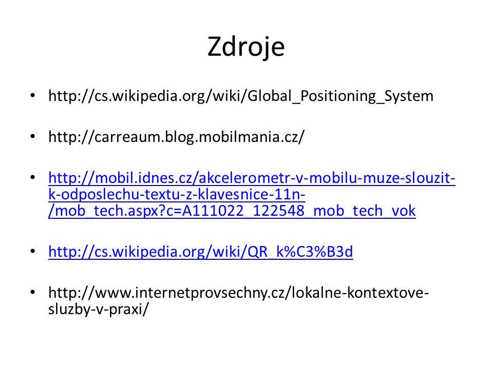 Zdroje http://cs.wikipedia.org/wiki/Global_Positioning_System http://carreaum.blog.mobilmania.cz/ http://mobil.idnes.cz/akcelerometr-v-mobilu-muze-slo