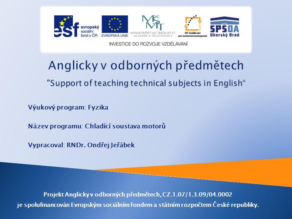 Výukový program: Fyzika Název programu: Chladící soustava motorů Vypracoval: RNDr. Ondřej Jeřábek Projekt Anglicky v odborných předmětech, CZ.1.07/1.3
