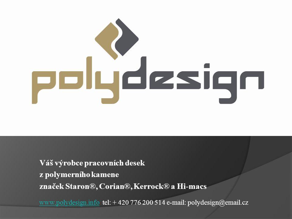 Váš výrobce pracovních desek z polymerního kamene značek Staron®, Corian®, Kerrock® a Hi-macs www.polydesign.info tel: + 420 776 200 514 e-mail: polyd