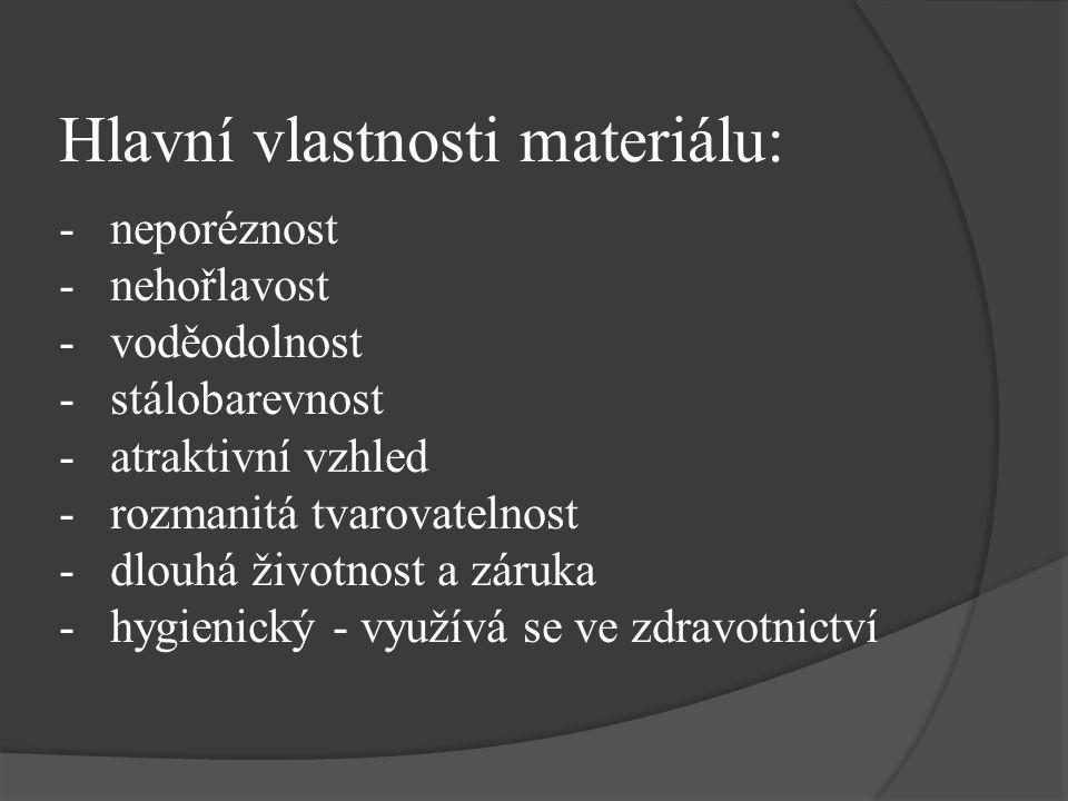 Hlavní vlastnosti materiálu: - neporéznost - nehořlavost - voděodolnost - stálobarevnost - atraktivní vzhled - rozmanitá tvarovatelnost - dlouhá život