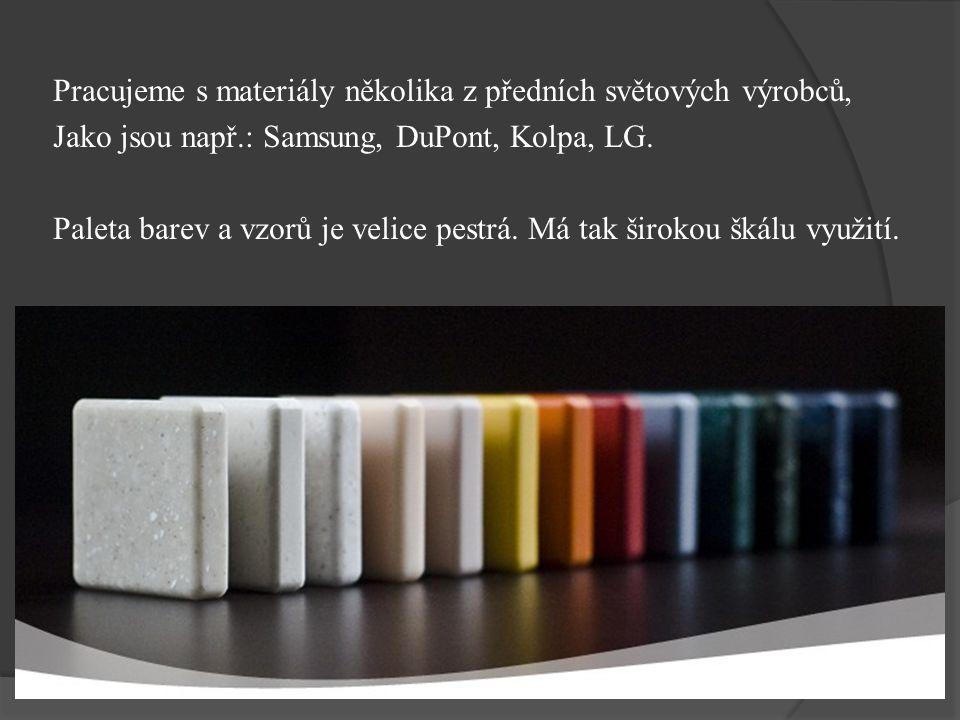 Pracujeme s materiály několika z předních světových výrobců, Jako jsou např.: Samsung, DuPont, Kolpa, LG. Paleta barev a vzorů je velice pestrá. Má ta