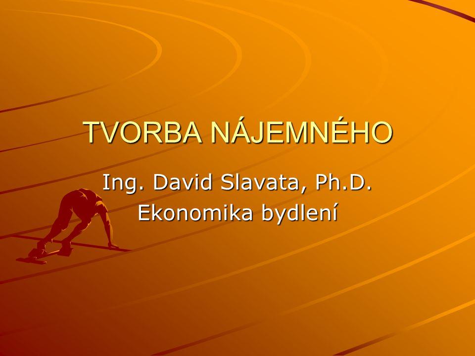 TVORBA NÁJEMNÉHO Ing. David Slavata, Ph.D. Ekonomika bydlení