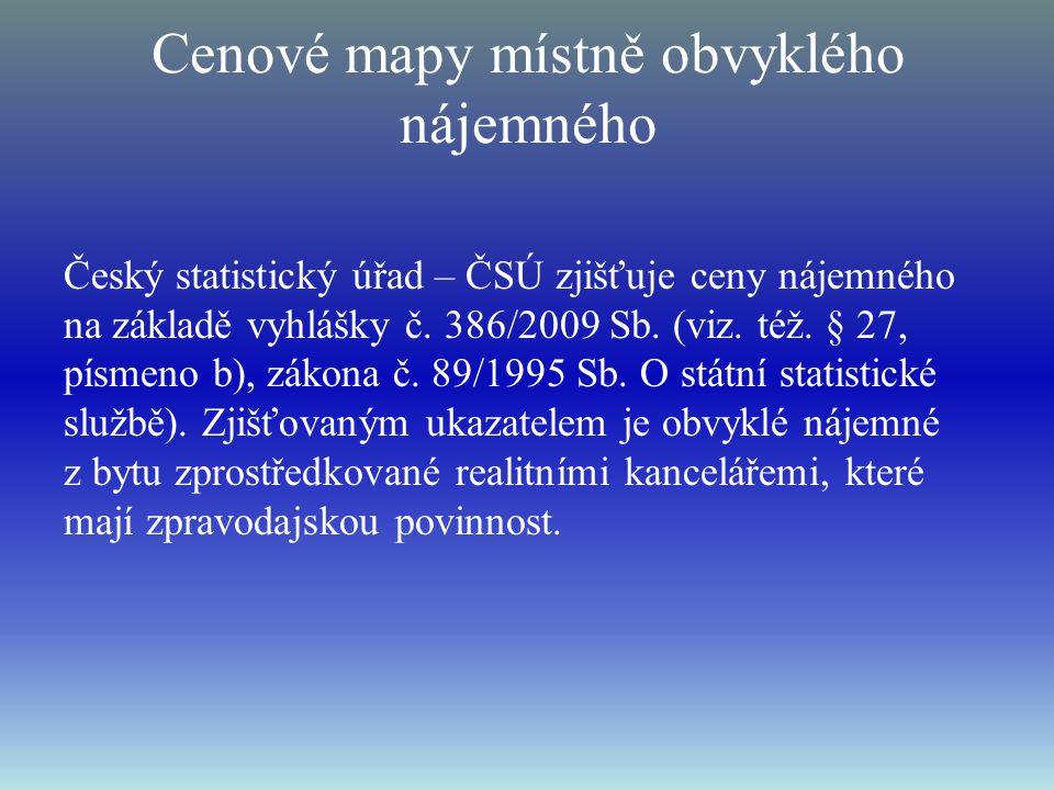 Cenové mapy místně obvyklého nájemného Český statistický úřad – ČSÚ zjišťuje ceny nájemného na základě vyhlášky č. 386/2009 Sb. (viz. též. § 27, písme
