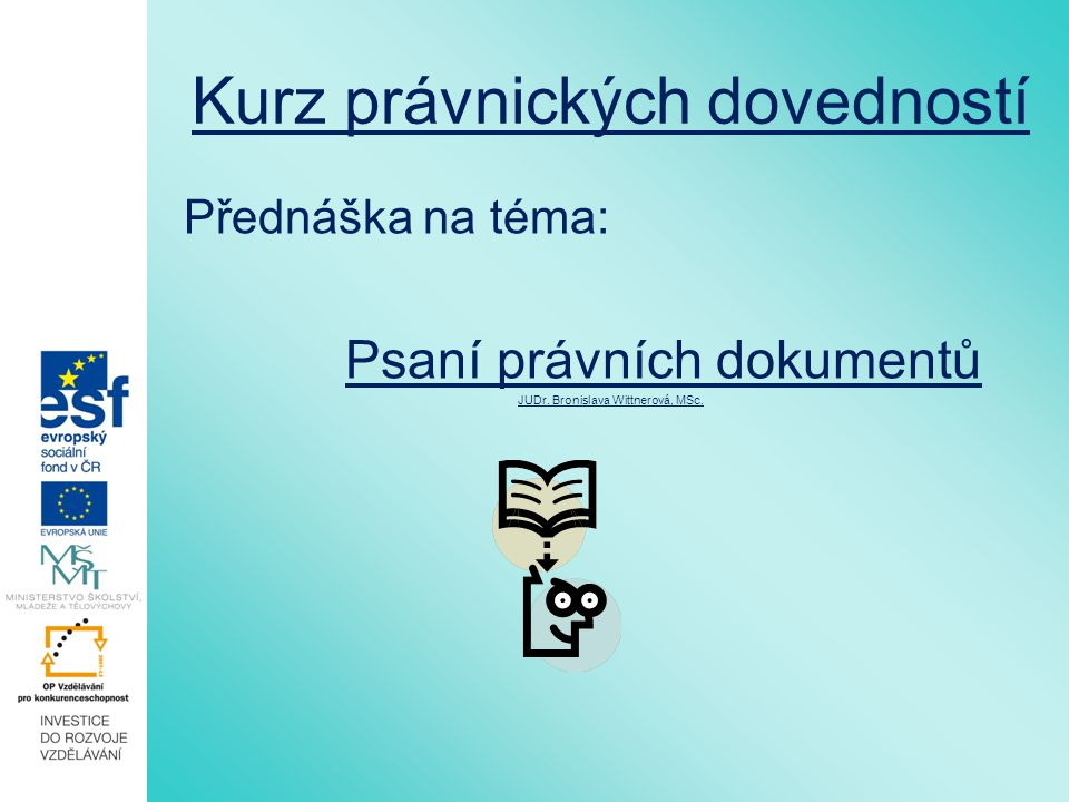 Kurz právnických dovedností Přednáška na téma: Psaní právních dokumentů JUDr. Bronislava Wittnerová, MSc.