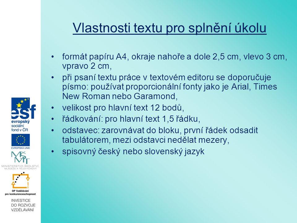 Vlastnosti textu pro splnění úkolu formát papíru A4, okraje nahoře a dole 2,5 cm, vlevo 3 cm, vpravo 2 cm, při psaní textu práce v textovém editoru se