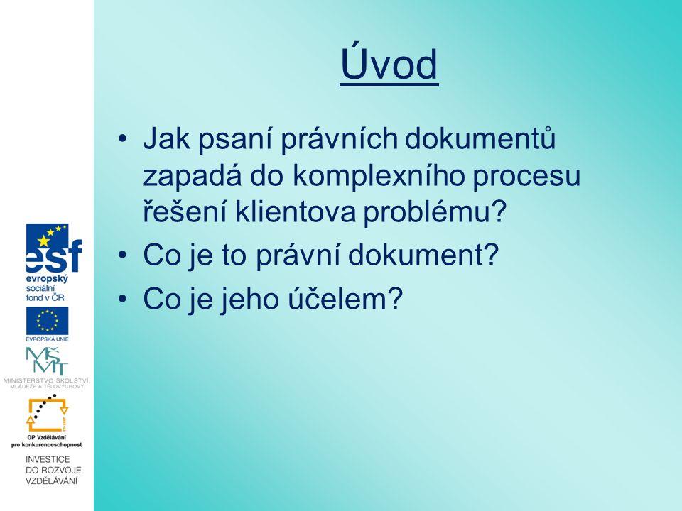 Úvod Jak psaní právních dokumentů zapadá do komplexního procesu řešení klientova problému? Co je to právní dokument? Co je jeho účelem?