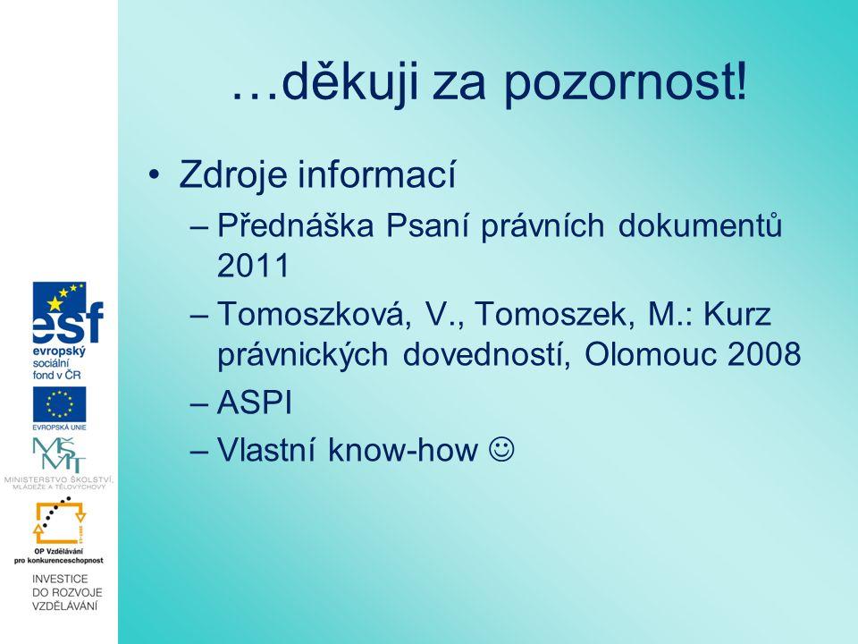…děkuji za pozornost! Zdroje informací –Přednáška Psaní právních dokumentů 2011 –Tomoszková, V., Tomoszek, M.: Kurz právnických dovedností, Olomouc 20