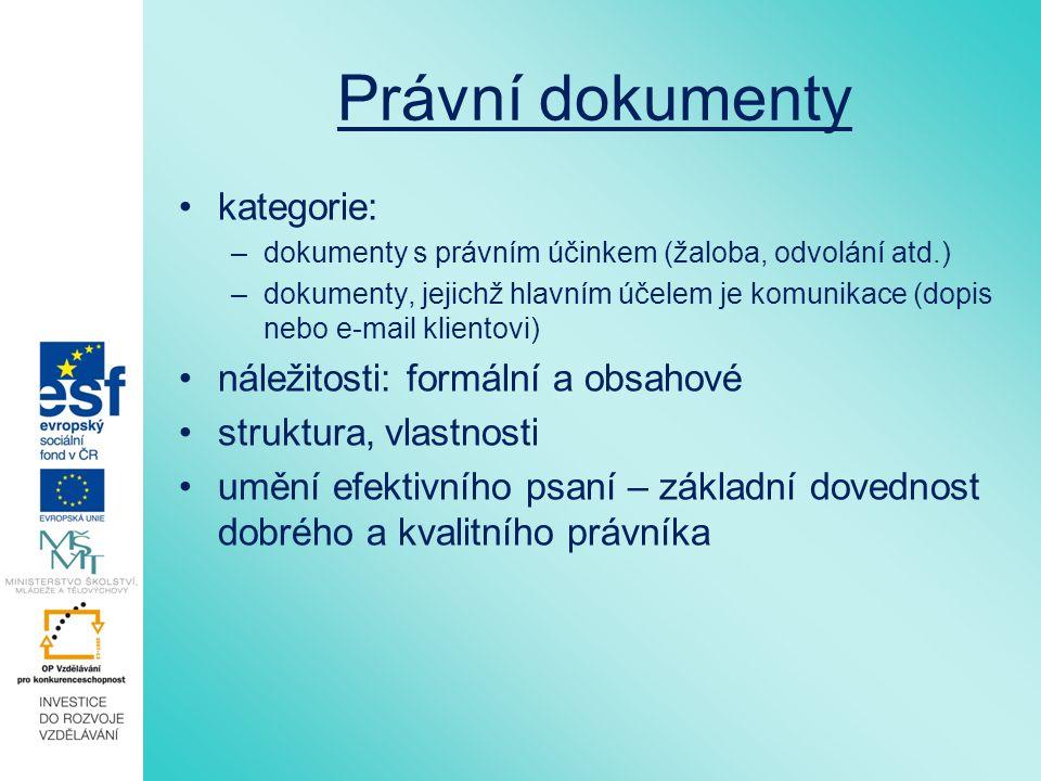 Právní dokumenty kategorie: –dokumenty s právním účinkem (žaloba, odvolání atd.) –dokumenty, jejichž hlavním účelem je komunikace (dopis nebo e-mail k