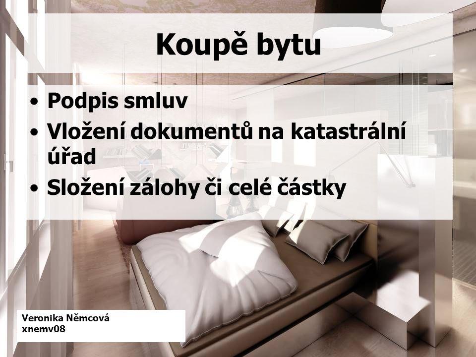 Veronika Němcová xnemv08 Koupě bytu Podpis smluv Vložení dokumentů na katastrální úřad Složení zálohy či celé částky