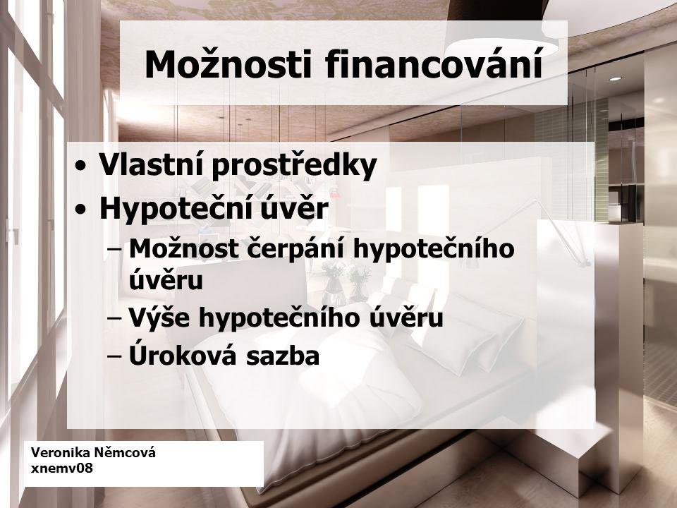 Veronika Němcová xnemv08 Možnosti financování Vlastní prostředky Hypoteční úvěr –Možnost čerpání hypotečního úvěru –Výše hypotečního úvěru –Úroková sazba