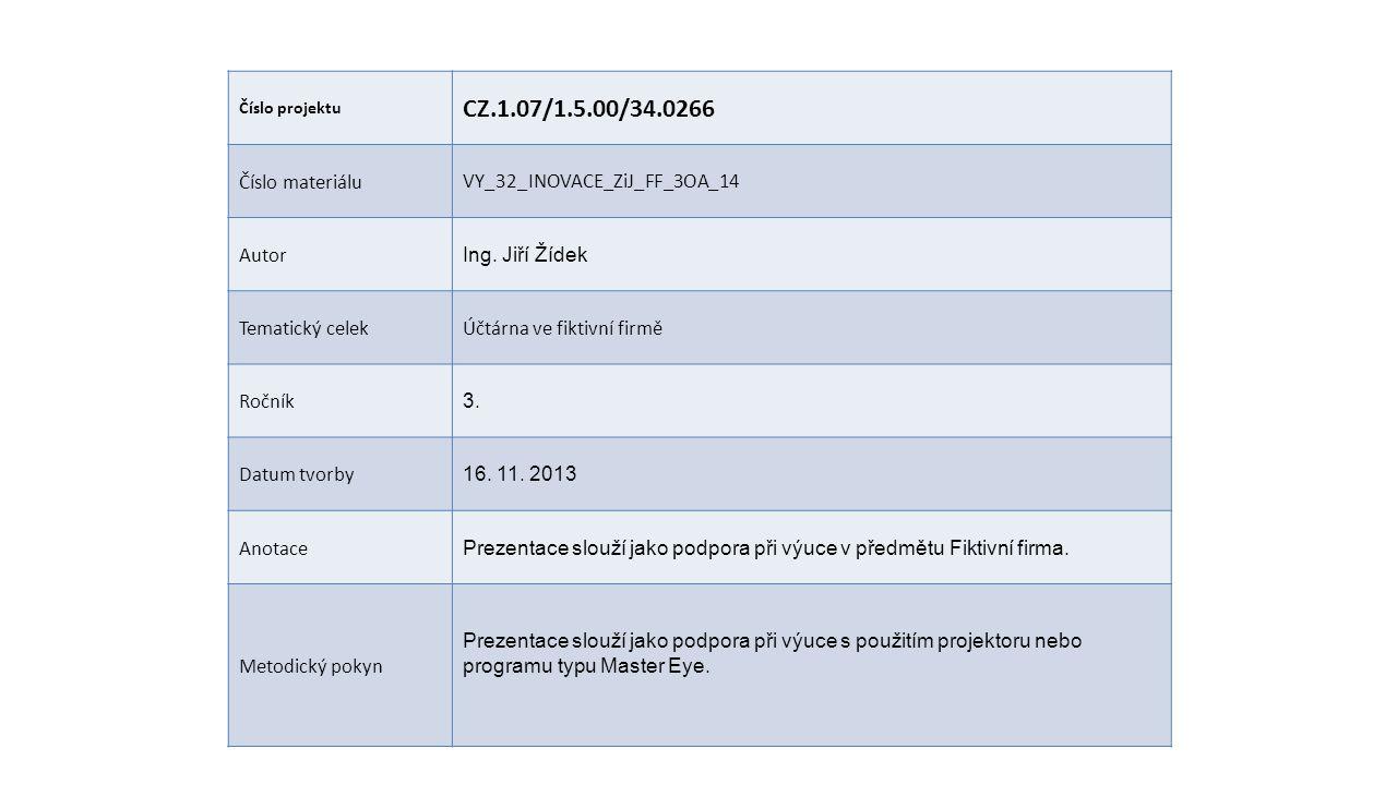 Číslo projektu CZ.1.07/1.5.00/34.0266 Číslo materiáluVY_32_INOVACE_ZiJ_FF_3OA_14 Autor Ing. Jiří Žídek Tematický celekÚčtárna ve fiktivní firmě Ročník