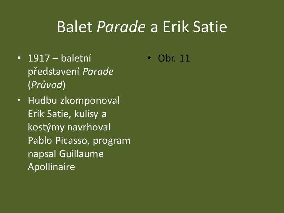 Balet Parade a Erik Satie 1917 – baletní představení Parade (Průvod) Hudbu zkomponoval Erik Satie, kulisy a kostýmy navrhoval Pablo Picasso, program n