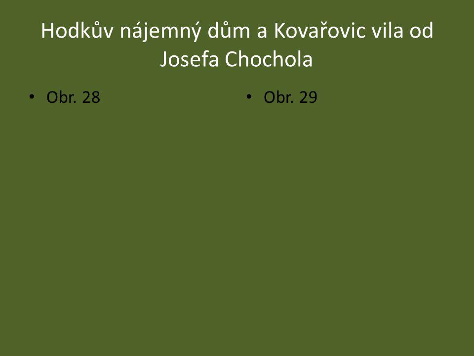 Hodkův nájemný dům a Kovařovic vila od Josefa Chochola Obr. 28 Obr. 29