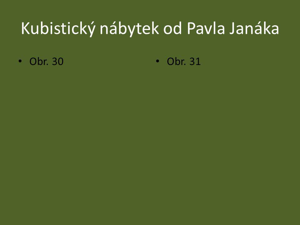 Kubistický nábytek od Pavla Janáka Obr. 30 Obr. 31