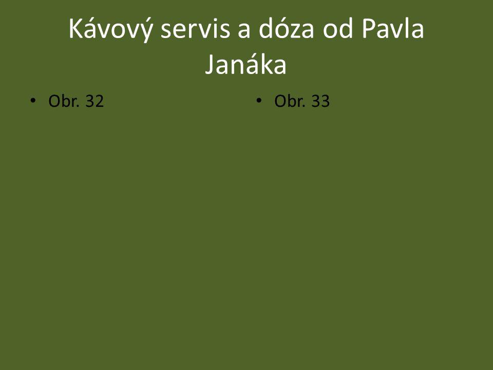 Kávový servis a dóza od Pavla Janáka Obr. 32 Obr. 33