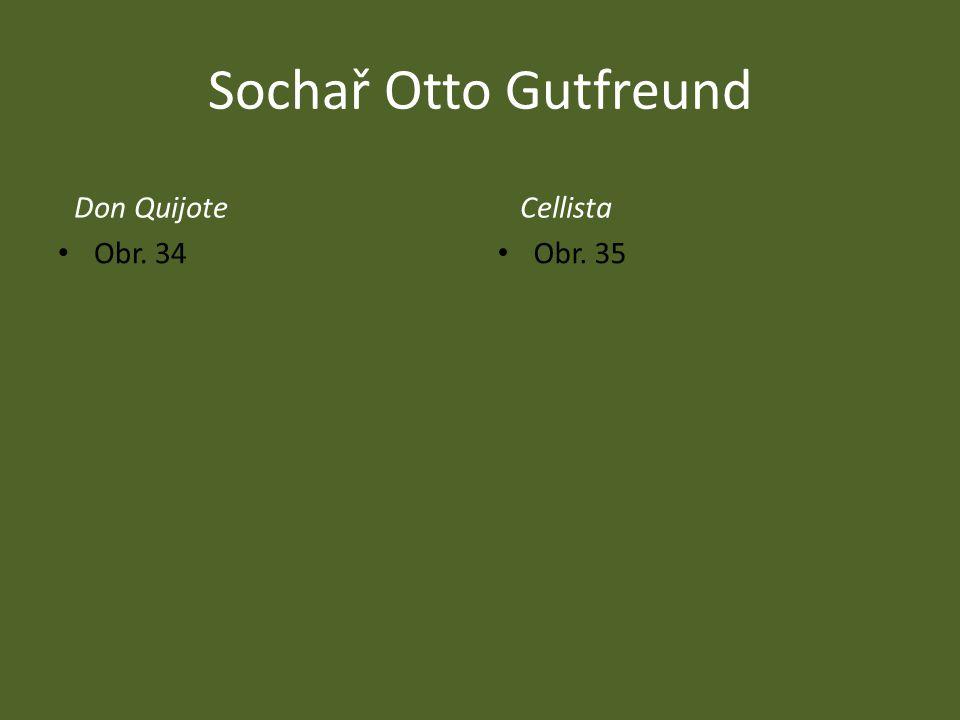 Sochař Otto Gutfreund Don QuijoteCellista Obr. 34 Obr. 35