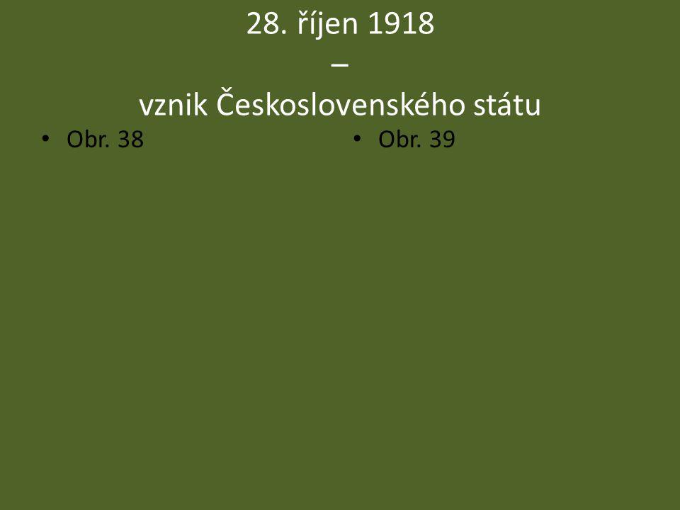 28. říjen 1918 – vznik Československého státu Obr. 38 Obr. 39