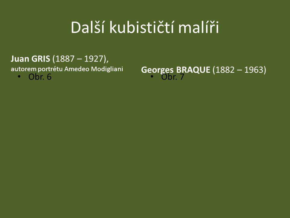 Další kubističtí malíři Georges BRAQUE (1882 – 1963) Juan GRIS (1887 – 1927), autorem portrétu Amedeo Modigliani Obr. 7 Obr. 6