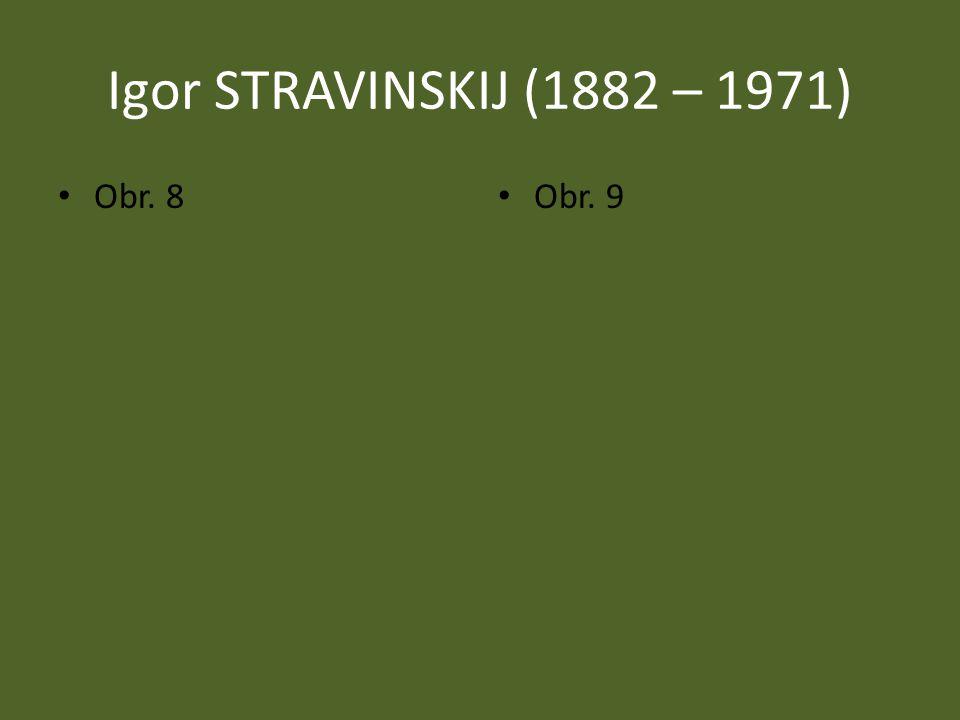 Igor STRAVINSKIJ (1882 – 1971) 1910 – přesídlil z Ruska do Paříže Komponoval mj.