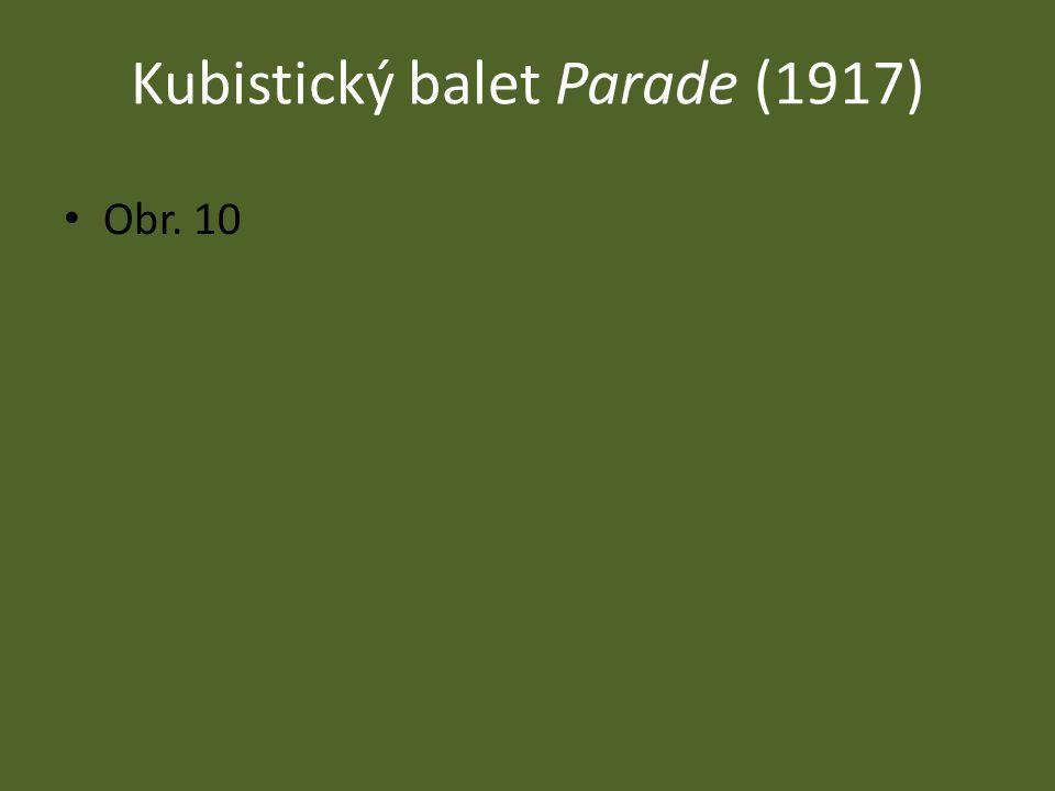 Balet Parade a Erik Satie 1917 – baletní představení Parade (Průvod) Hudbu zkomponoval Erik Satie, kulisy a kostýmy navrhoval Pablo Picasso, program napsal Guillaume Apollinaire Obr.