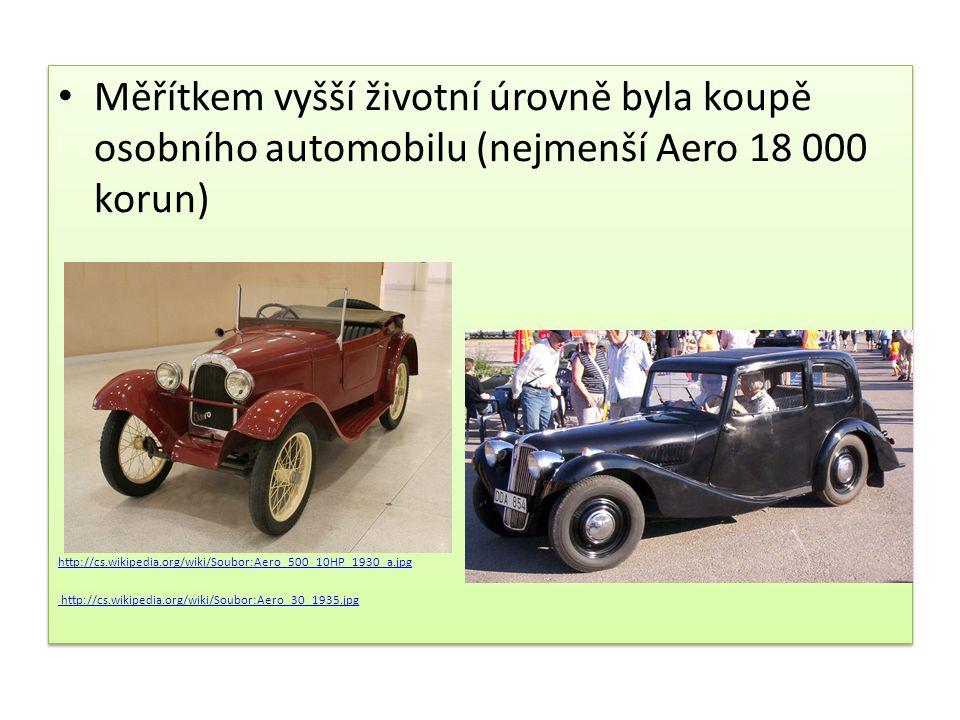 Měřítkem vyšší životní úrovně byla koupě osobního automobilu (nejmenší Aero 18 000 korun) http://cs.wikipedia.org/wiki/Soubor:Aero_500_10HP_1930_a.jpg http://cs.wikipedia.org/wiki/Soubor:Aero_30_1935.jpg Měřítkem vyšší životní úrovně byla koupě osobního automobilu (nejmenší Aero 18 000 korun) http://cs.wikipedia.org/wiki/Soubor:Aero_500_10HP_1930_a.jpg http://cs.wikipedia.org/wiki/Soubor:Aero_30_1935.jpg