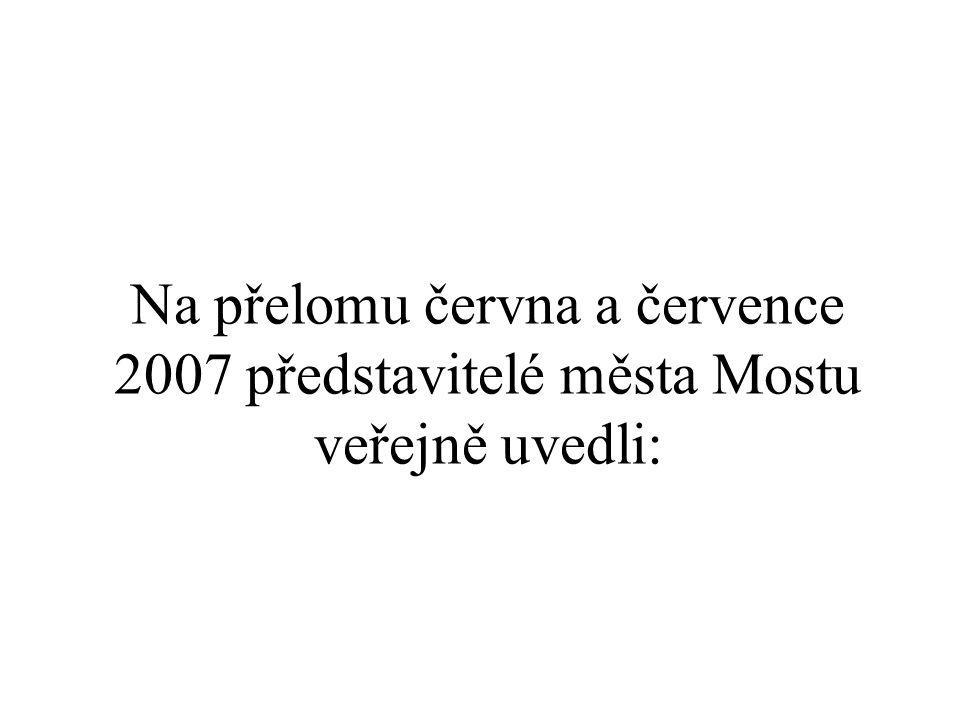 Na přelomu června a července 2007 představitelé města Mostu veřejně uvedli: