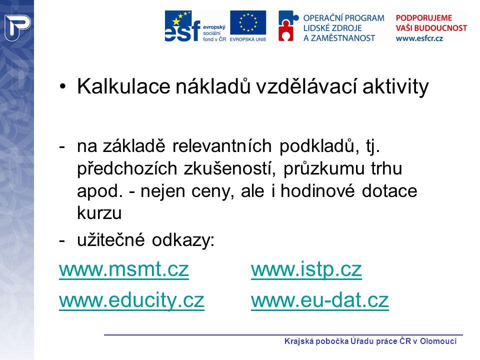 Krajská pobočka Úřadu práce ČR v Olomouci Kalkulace nákladů vzdělávací aktivity -na základě relevantních podkladů, tj. předchozích zkušeností, průzkum
