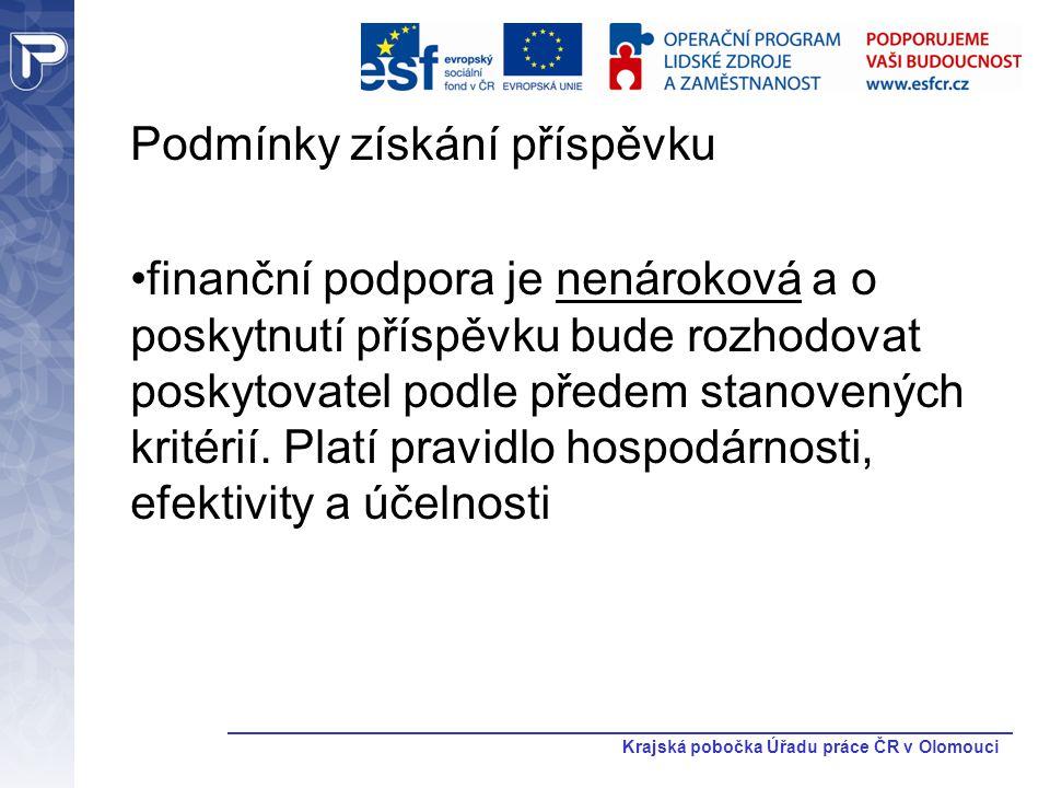 Krajská pobočka Úřadu práce ČR v Olomouci Podmínky získání příspěvku finanční podpora je nenároková a o poskytnutí příspěvku bude rozhodovat poskytova
